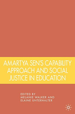 Amartya Sen's Capability Approach and Social Justice in Education By Walker, Melanie (EDT)/ Unterhalter, Elaine (EDT)