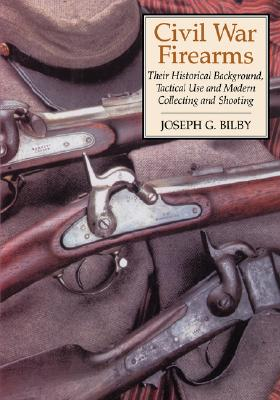 Civil War Firearms By Bilby, Joseph G.